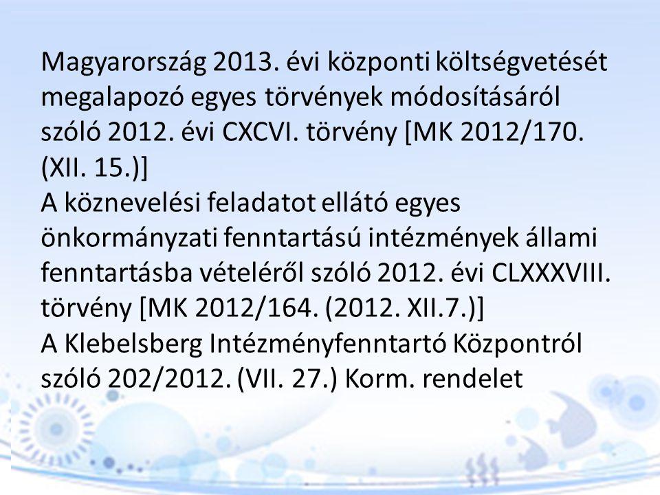 Magyarország 2013. évi központi költségvetését megalapozó egyes törvények módosításáról szóló 2012. évi CXCVI. törvény [MK 2012/170. (XII. 15.)]